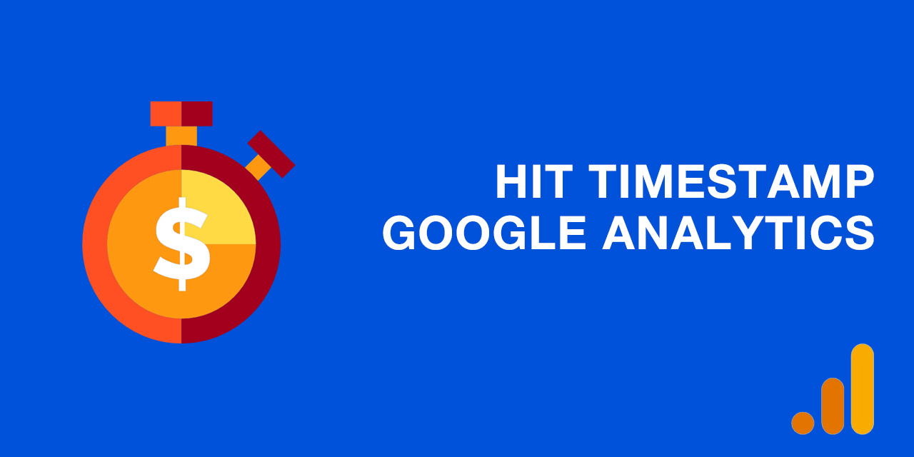 Hit Timestamp Google Analytics