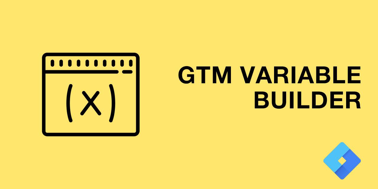 GTM Variable Builder